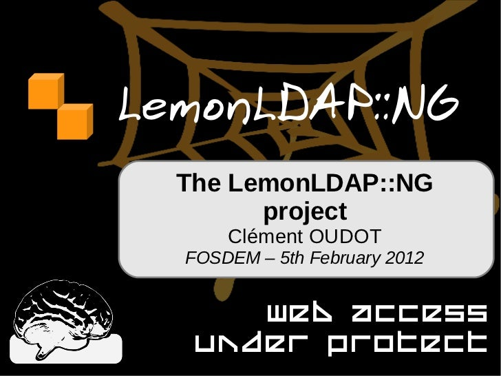 LemonLDAP::NG  The LemonLDAP::NG        project      Clément OUDOT  FOSDEM – 5th February 2012      Web access   under pro...