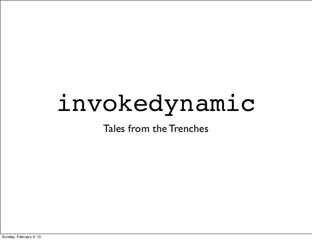 invokedynamic                            Tales from the TrenchesSunday, February 3, 13