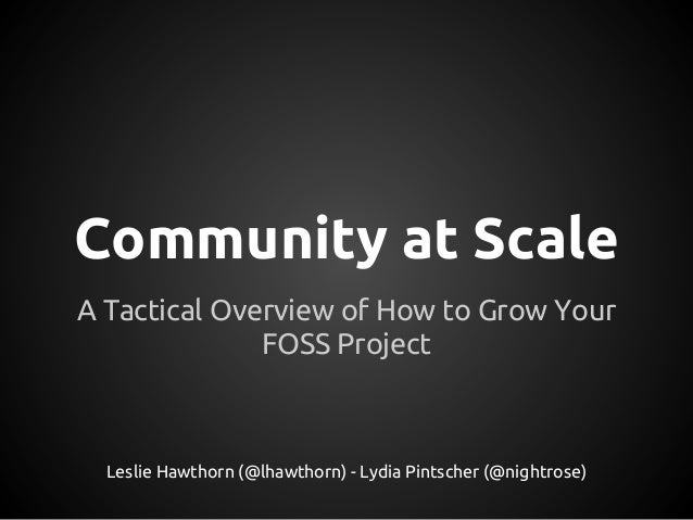 Community at ScaleA Tactical Overview of How to Grow Your              FOSS Project  Leslie Hawthorn (@lhawthorn) - Lydia ...