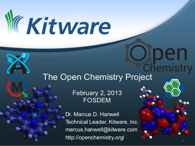 The Open Chemistry Project       February 2, 2013          FOSDEM     Dr. Marcus D. Hanwell     Technical Leader, Kitware,...