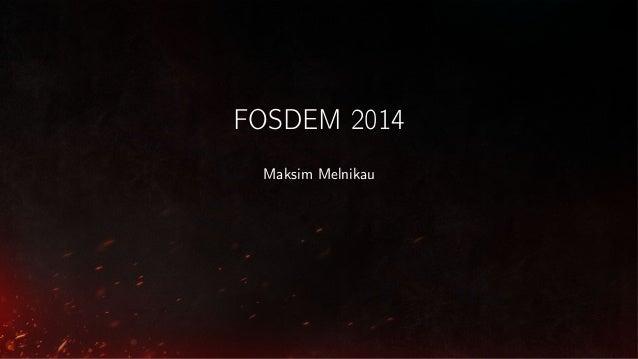 FOSDEM 2014 Maksim Melnikau