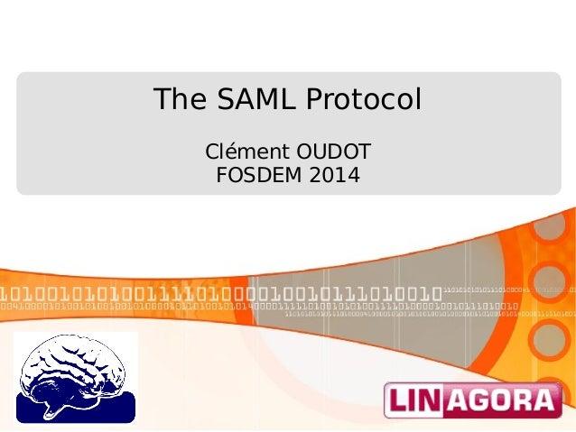 The SAML Protocol Clément OUDOT FOSDEM 2014