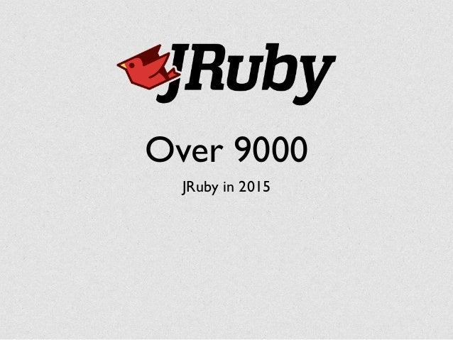 Over 9000 JRuby in 2015