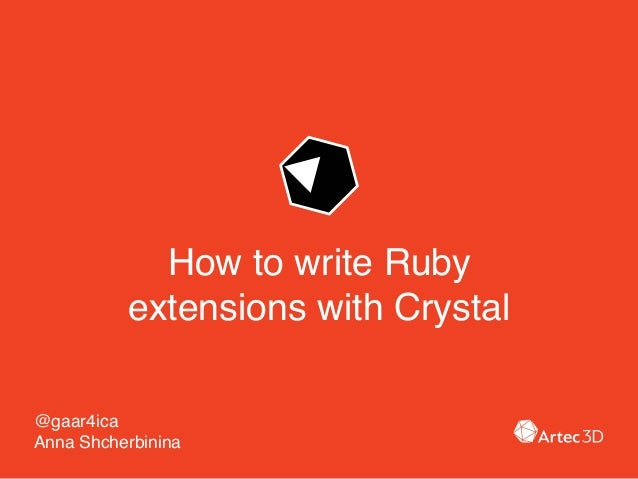 How to write Ruby extensions with Crystal @gaar4ica Anna Shcherbinina