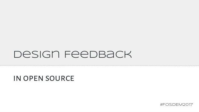 Design Feedback in open source #FOSDEM2017