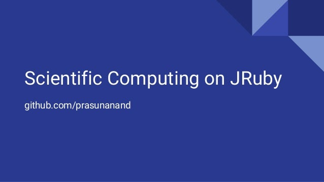 Scientific Computing on JRuby github.com/prasunanand
