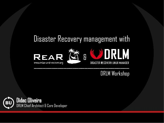 ________________________________ DRLM Workshop Disaster Recovery management with Didac Oliveira DRLM Chief Architect & Cor...