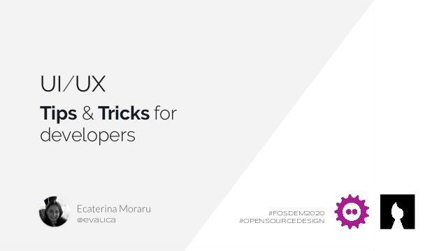 UI/UX Tips & Tricks for developers @evalica #FOSDEM2020 #OPENSOURCEDESIGN