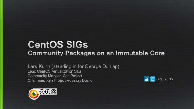 Lars Kurth (standing in for George Dunlap) Lead CentOS Virtualization SIG Community Manger, Xen Project Chairman, Xen Proj...