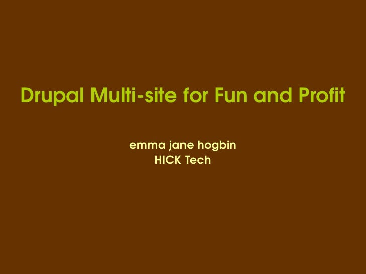 Drupal Multi-site for Fun and Profit emma jane hogbin HICK Tech