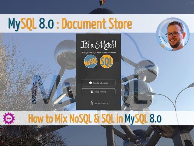 2/6/2019 FOSDEM MySQL, MariaDB & Friends Devroom: MySQL 8.0 Document Store - How to Mix NoSQL & SQL in MySQL 8.0 file:///ho...