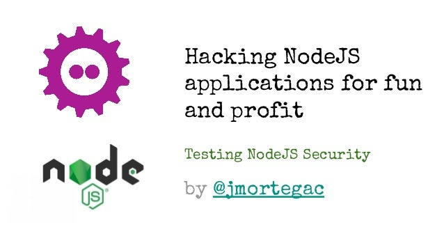 Hacking NodeJS applications for fun and profit