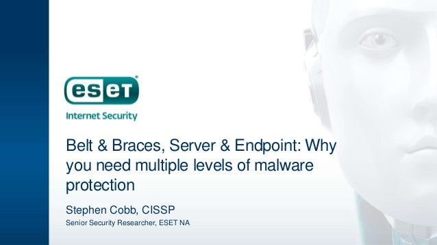 Belt & Braces, Server & Endpoint: Why you need multiple levels of malware protection Stephen Cobb, CISSP Senior Security R...