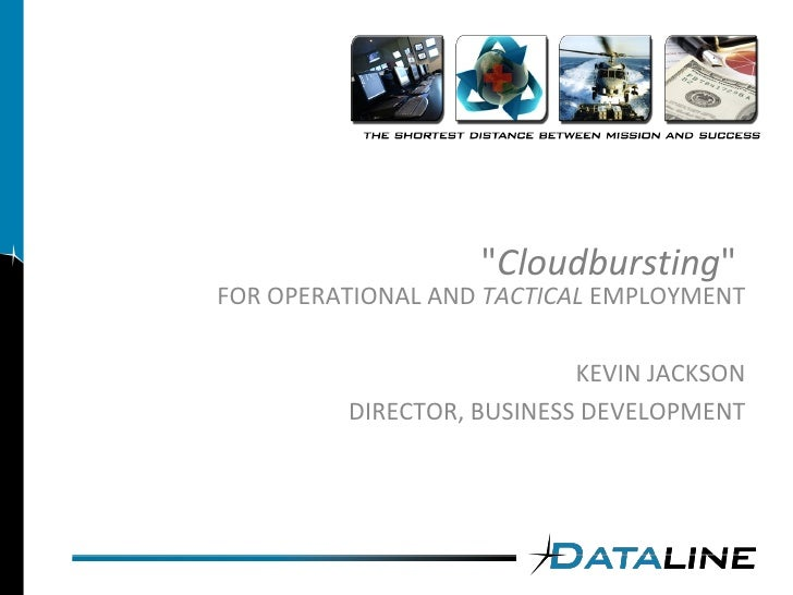 """"""" Cloudbursting """"  FOR OPERATIONAL AND  TACTICAL  EMPLOYMENT KEVIN JACKSON DIRECTOR, BUSINESS DEVELOPMENT"""