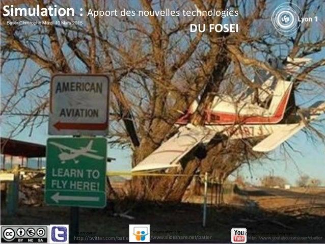 Simulation : Apport des nouvelles technologies DU FOSEI Batier Christophe Mardi 10 Mars 2015 http://twitter.com/batier htt...