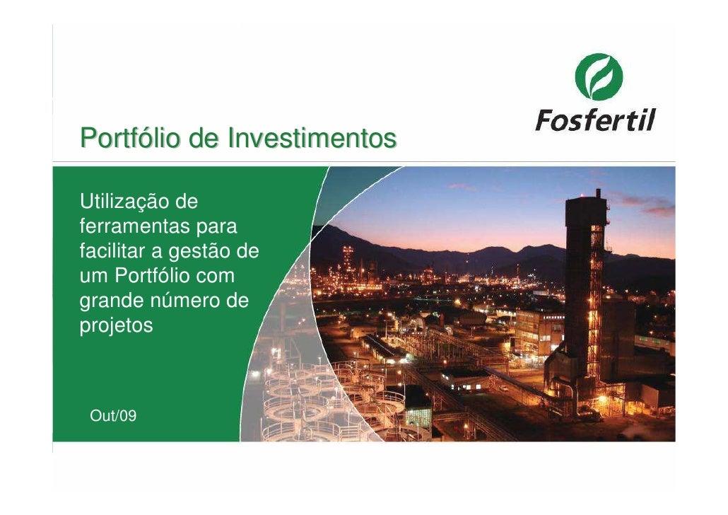 Portfólio de InvestimentosUtilização deferramentas parafacilitar a gestão deum Portfólio comgrande número deprojetos Out/09