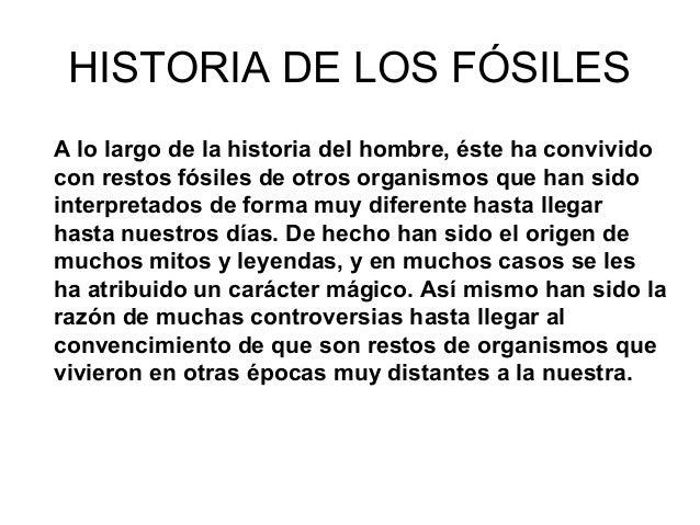 HISTORIA DE LOS FÓSILESA lo largo de la historia del hombre, éste ha convividocon restos fósiles de otros organismos que h...