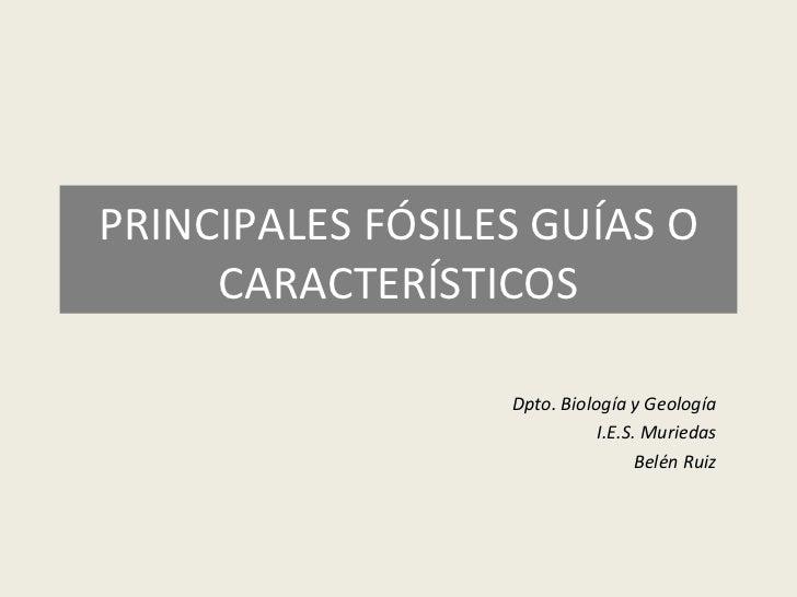 PRINCIPALES FÓSILES GUÍAS O     CARACTERÍSTICOS                  Dpto. Biología y Geología                             I.E...