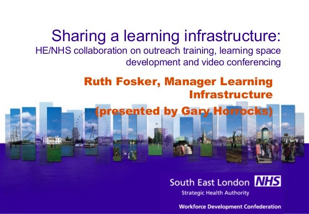 Sharing a learning infrastructure: HE/NHS collaboration on outreach training, learning space development and video confere...