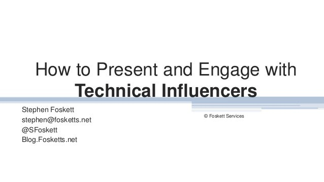 How to Present and Engage with Technical Influencers Stephen Foskett stephen@fosketts.net @SFoskett Blog.Fosketts.net © Fo...