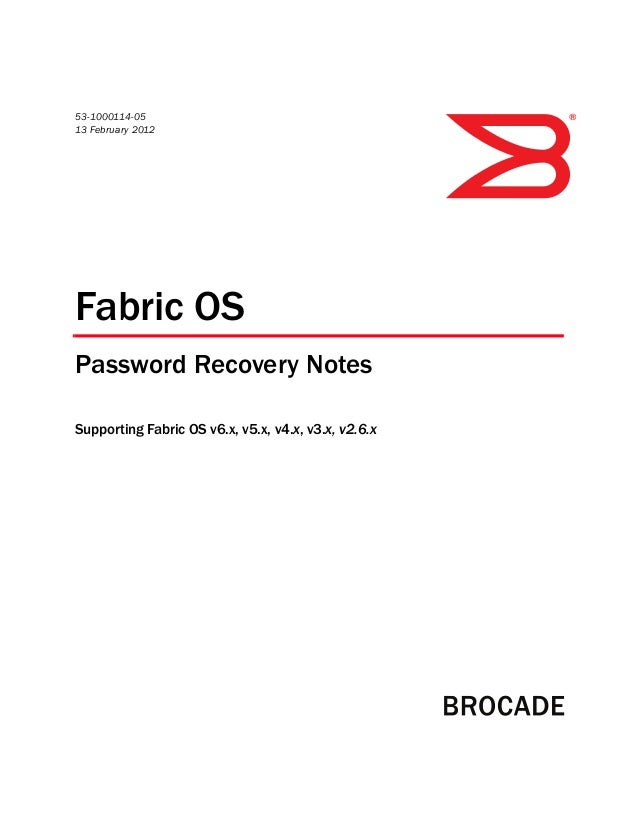 53-1000114-05 13 February 2012 ® Fabric OS Password Recovery Notes Supporting Fabric OS v6.x, v5.x, v4.x, v3.x, v2.6.x