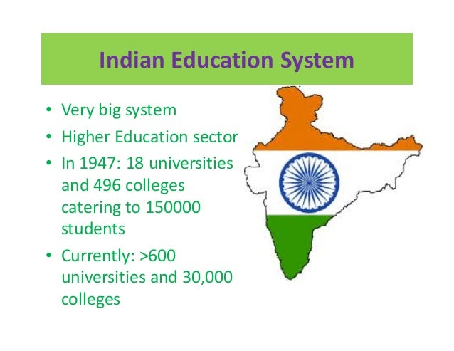 Indian Education System• Very big system• Higher Education sector• In 1947: 18 universities  and 496 colleges  catering to...