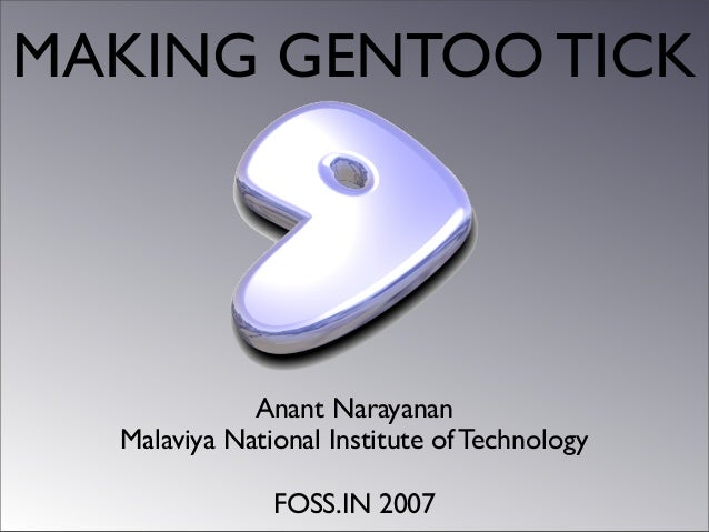 MAKING GENTOO TICK  Anant Narayanan Malaviya National Institute of Technology FOSS.IN 2007