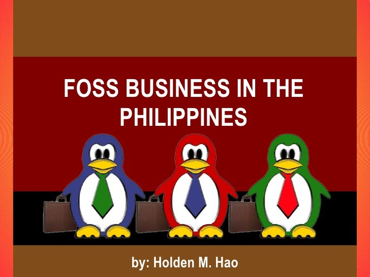 FOSS BUSINESS IN THE     PHILIPPINES          by: Holden M. Hao