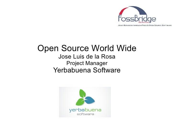 Open Source World Wide Jose Luis de la Rosa Project Manager Yerbabuena Software