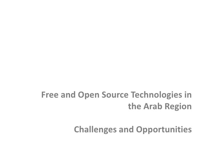 Free and Open Source Technologies in the Arab Region<br />Challenges and Opportunities<br />