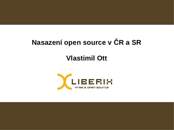Nasazení open source v ČR a SR         Vlastimil Ott