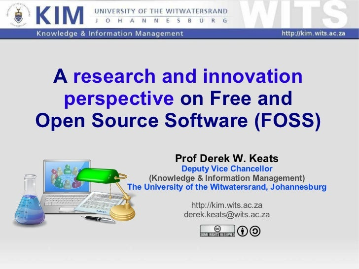 A  research and innovation perspective  on Free and Open Source Software (FOSS) Prof Derek W. Keats Deputy Vice Chancellor...