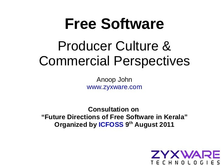 """Free Software Producer Culture & Commercial Perspectives Anoop John www.zyxware.com Consultation on  """" Future Directions o..."""