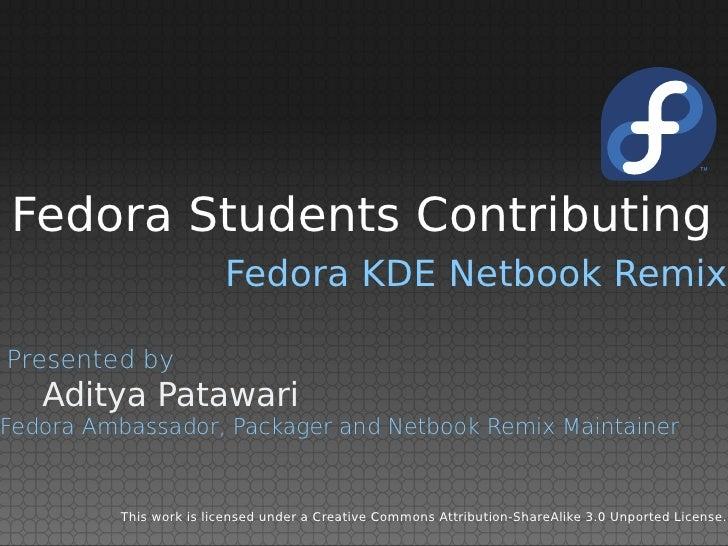 Fedora Students Contributing                        Fedora KDE Netbook RemixPresented by   Aditya PatawariFedora Ambassado...