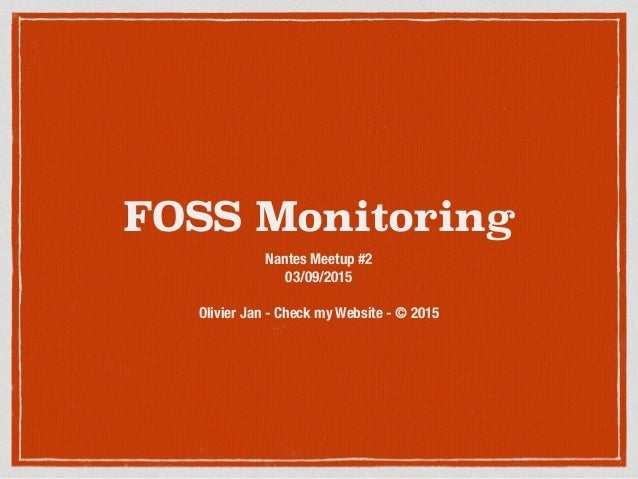 FOSS Monitoring Nantes Meetup #2 03/09/2015 Olivier Jan - Check my Website - © 2015