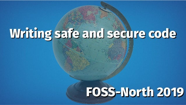 Writing safe and secure codeWriting safe and secure code FOSS-North 2019FOSS-North 2019