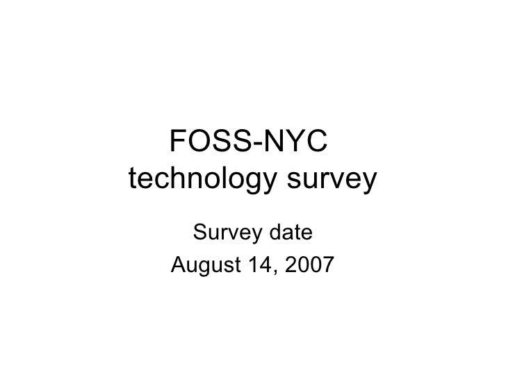 FOSS-NYC  technology survey Survey date August 14, 2007