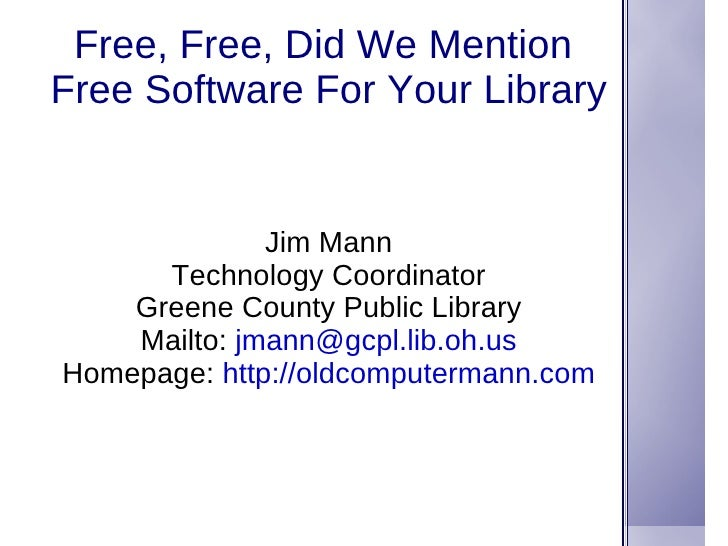 Free, Free, Did We Mention  Free Software For Your Library Jim Mann Technology Coordinator Greene County Public Library Ma...
