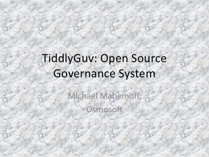 TiddlyGuv: Open Source   Governance System     Michael Mahemoff,         Osmosoft