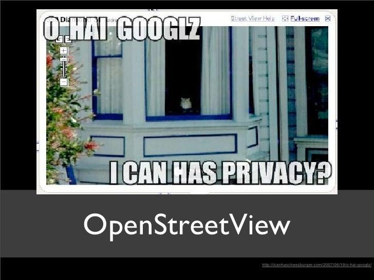 OpenStreetView             http://icanhascheezburger.com/2007/06/19/o-hai-googlz/