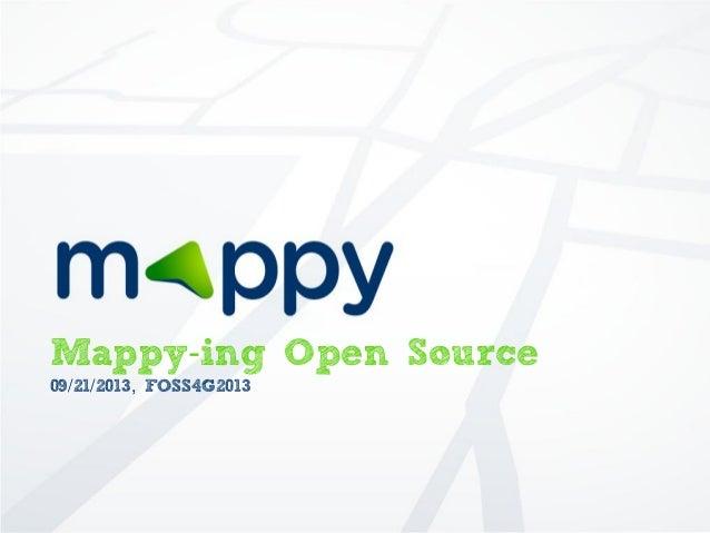Mappy-ing Open Source 09/21/2013, FOSS4G2013