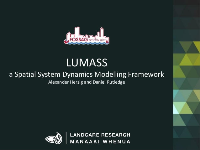 LUMASS a Spatial System Dynamics Modelling Framework Alexander Herzig and Daniel Rutledge