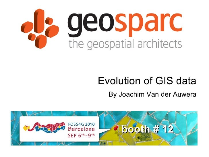 Evolution of GIS data booth # 12 By Joachim Van der Auwera