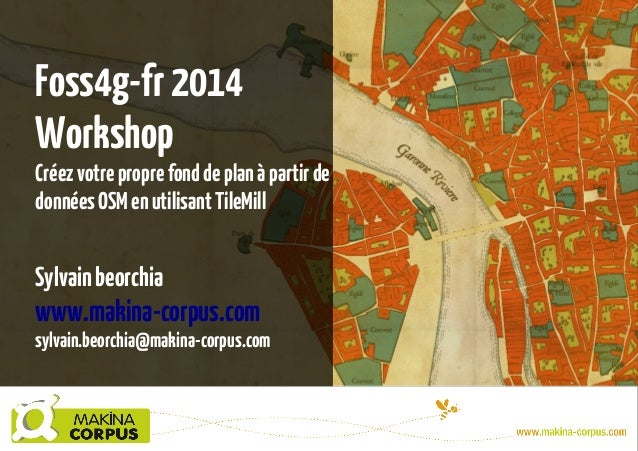 Foss4g-fr2014 Workshop Créezvotreproprefonddeplanàpartirde donnéesOSMenutilisantTileMill Sylvainbeorchia www.makina-corpus...