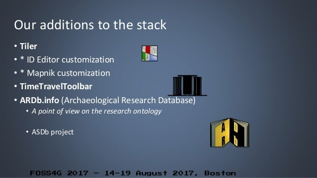 FOSS4G 2017 – 14-19 August 2017, Boston Our additions to the stack • Tiler • * ID Editor customization • * Mapnik customiz...