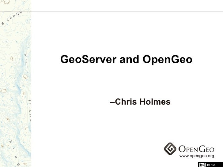 GeoServer and OpenGeo – Chris Holmes