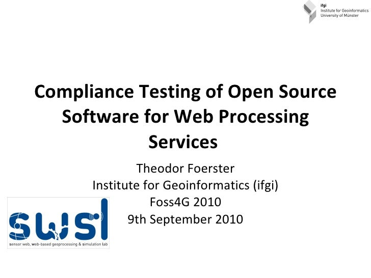 Compliance Testing of Open Source Software for Web Processing Services  Theodor Foerster Institute for Geoinformatics (ifg...