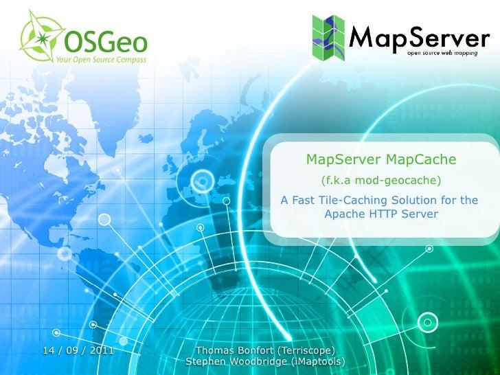 MapServer MapCache                                          (f.k.a mod-geocache)                                  A Fast T...
