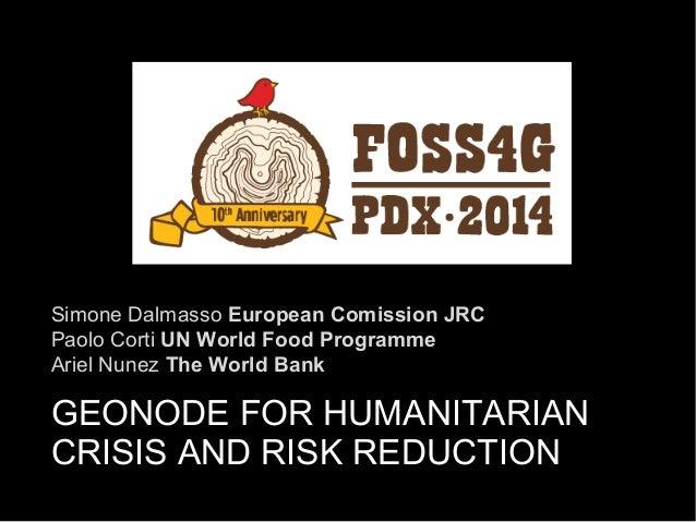 Simone Dalmasso European Comission JRC  Paolo Corti UN World Food Programme  Ariel Nunez The World Bank  GEONODE FOR HUMAN...