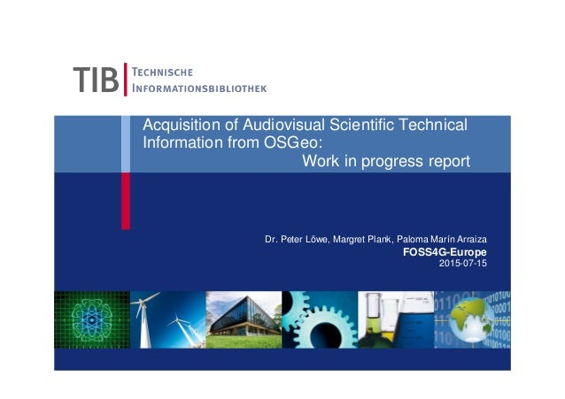 Acquisition of Audiovisual Scientific Technical Information from OSGeo: Work in progress report Dr. Peter Löwe, Margret Pl...